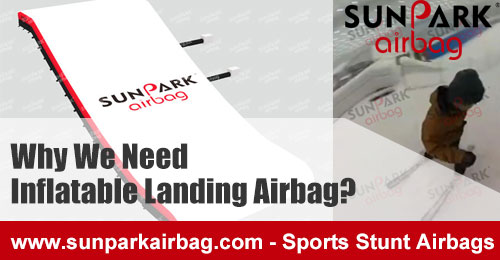 Why-We-Need-Inflatable-Landing-Airbag-SUNPARK